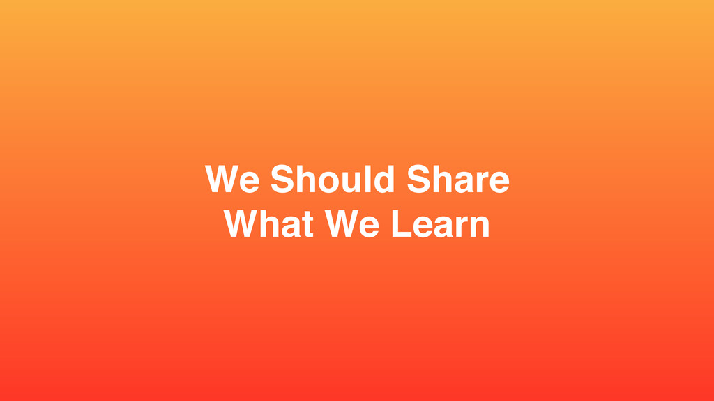 We Should Share  What We Learn