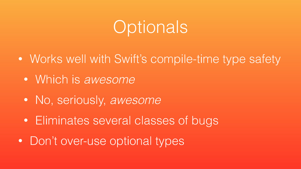 • Works well with Swift's compile-time type saf...