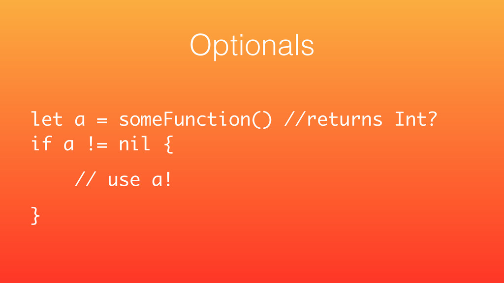 let a = someFunction() //returns Int? if a != ...