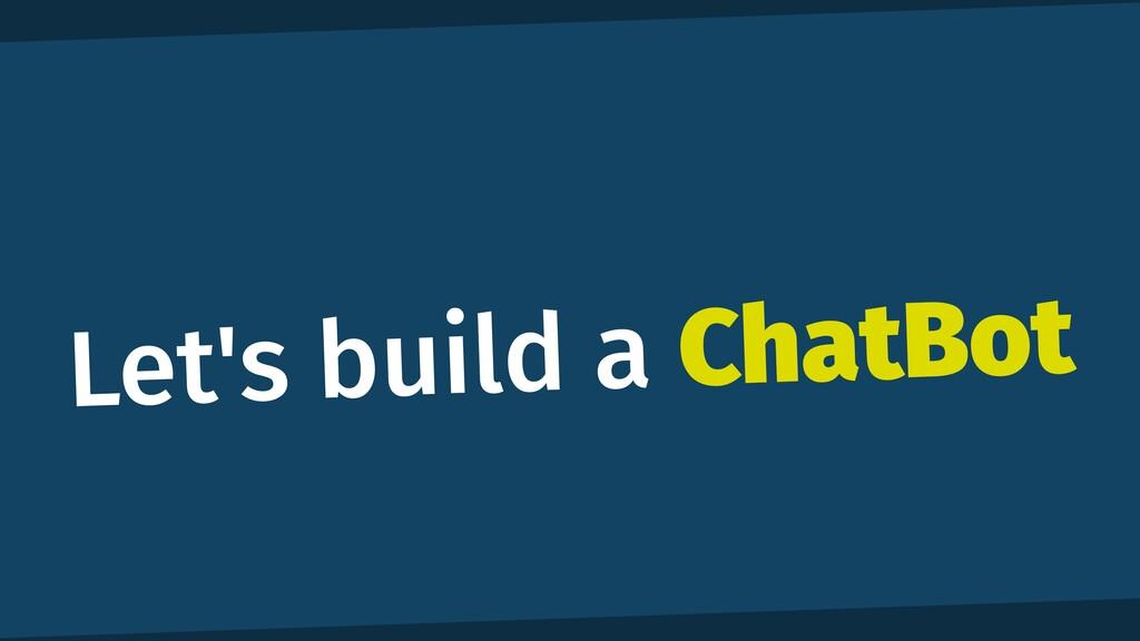 Let's build a ChatBot