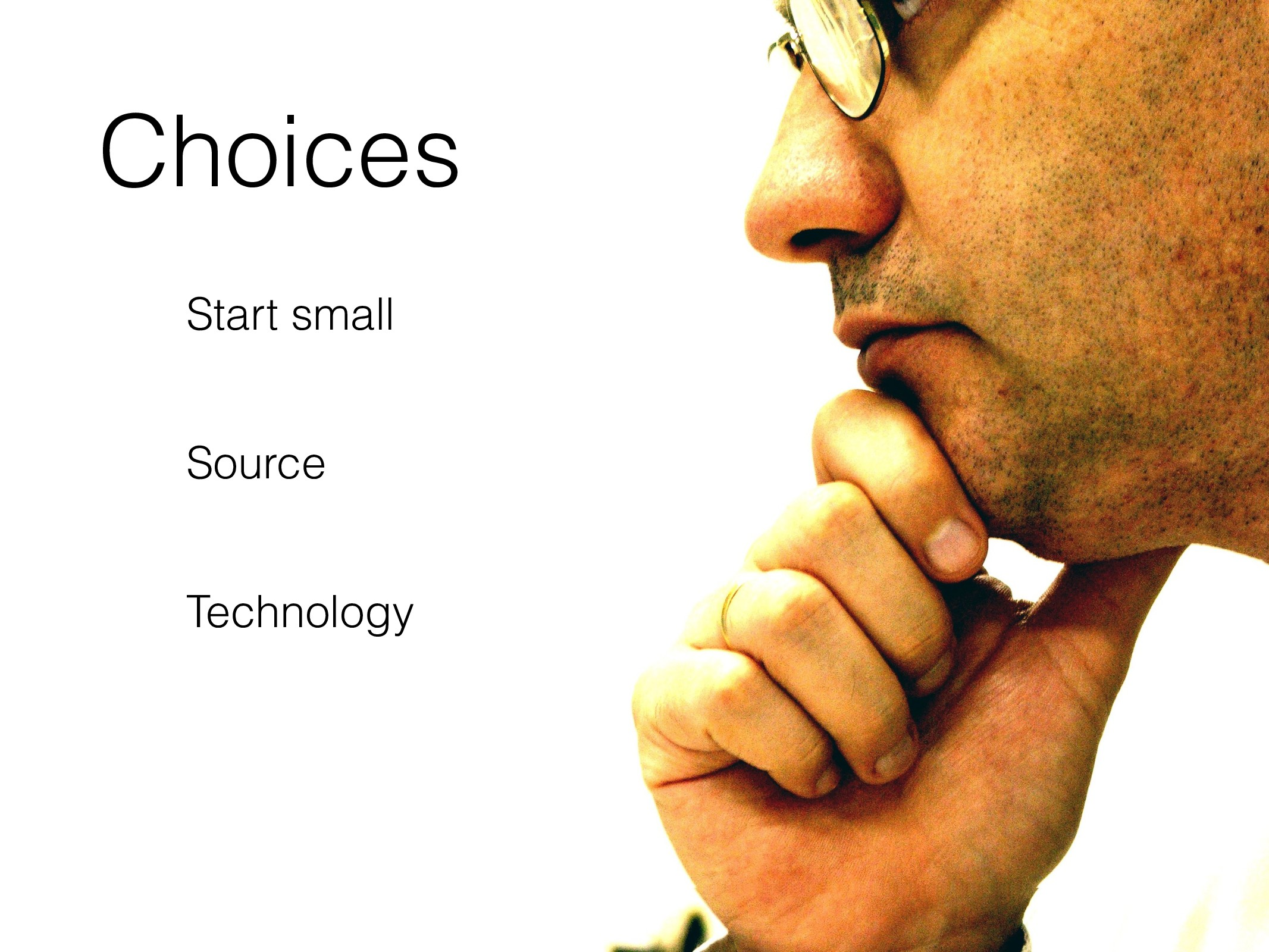 Choices Start small Source Technology