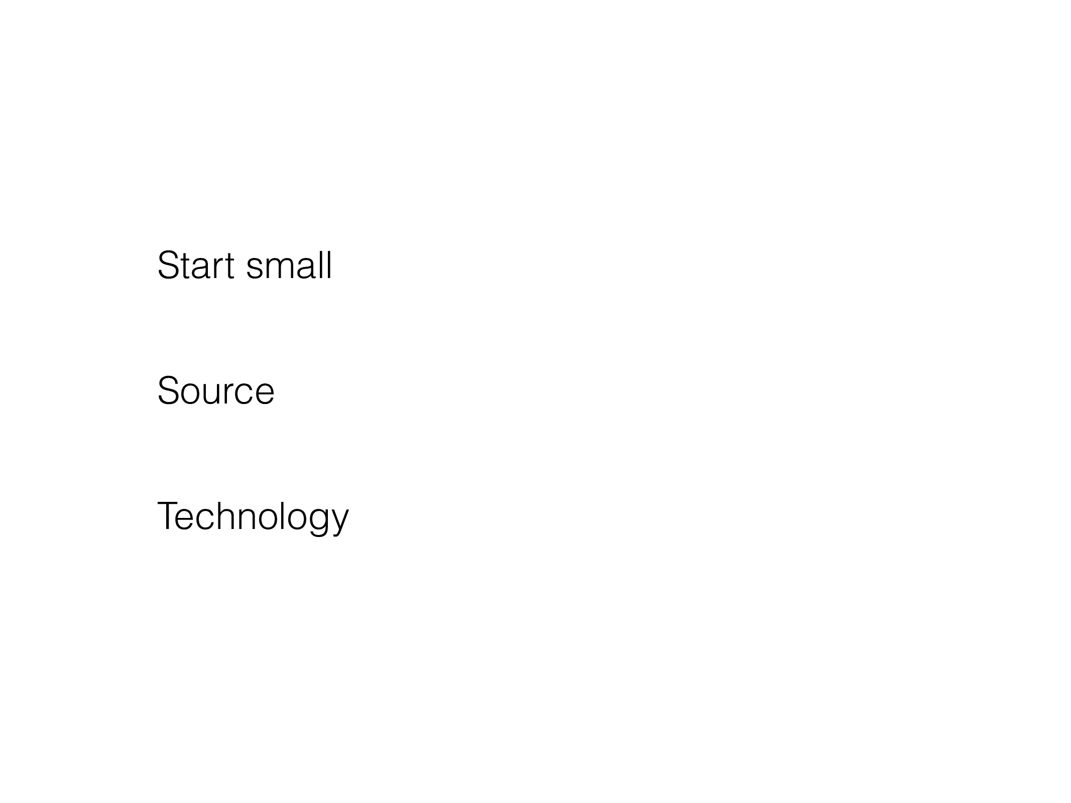 Start small Source Technology