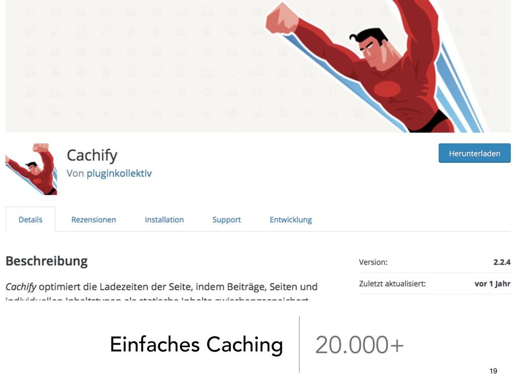 Einfaches Caching 20.000+ 19
