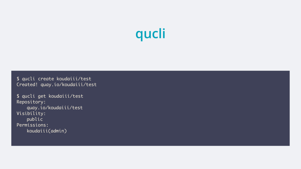 qucli $ qucli create koudaiii/test Created! qua...