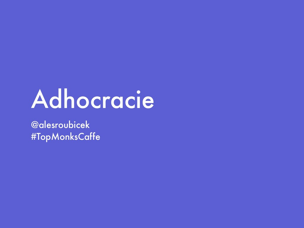 Adhocracie @alesroubicek #TopMonksCaffe