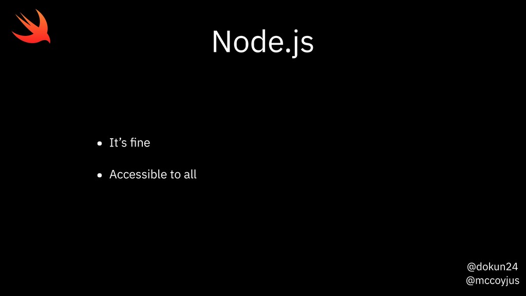 @dokun24 @mccoyjus Node.js • It's fine • Accessi...