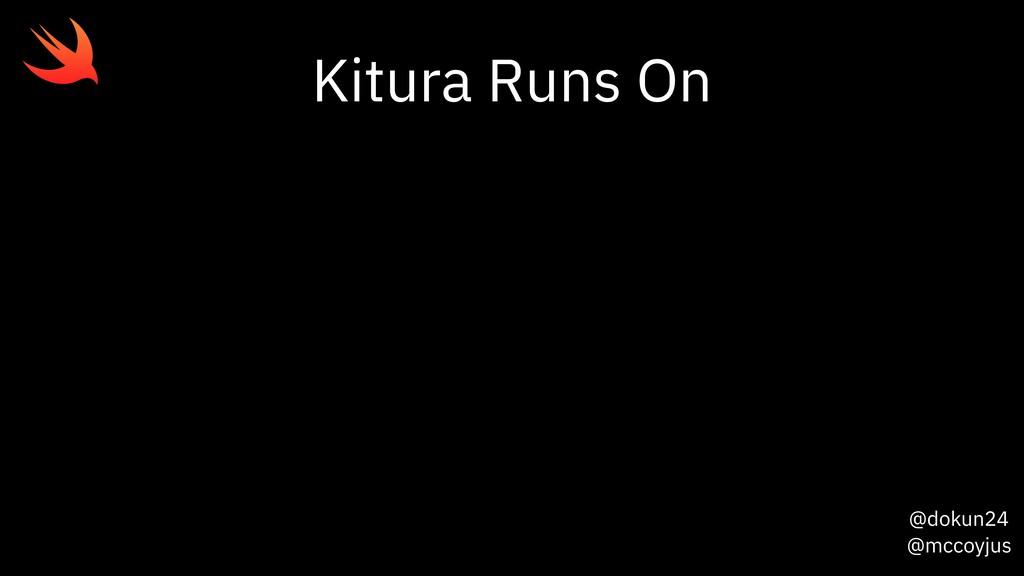 @dokun24 @mccoyjus Kitura Runs On