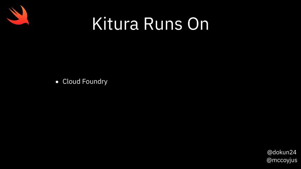 @dokun24 @mccoyjus Kitura Runs On • Cloud Found...