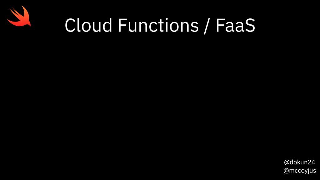@dokun24 @mccoyjus Cloud Functions / FaaS