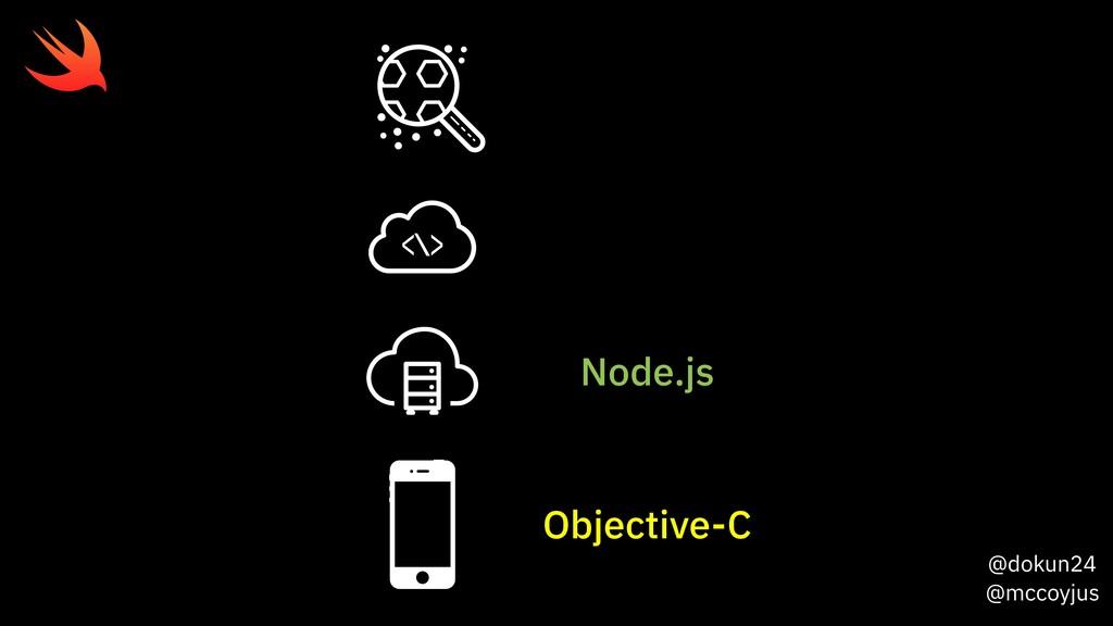 @dokun24 @mccoyjus Node.js Objective-C