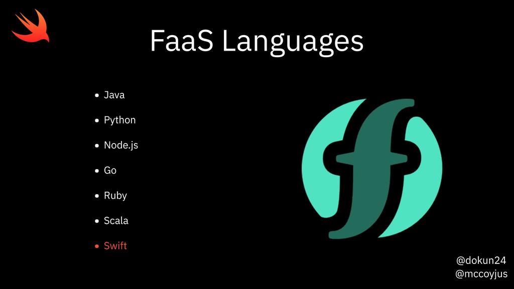 @dokun24 @mccoyjus FaaS Languages • Java • Pyth...