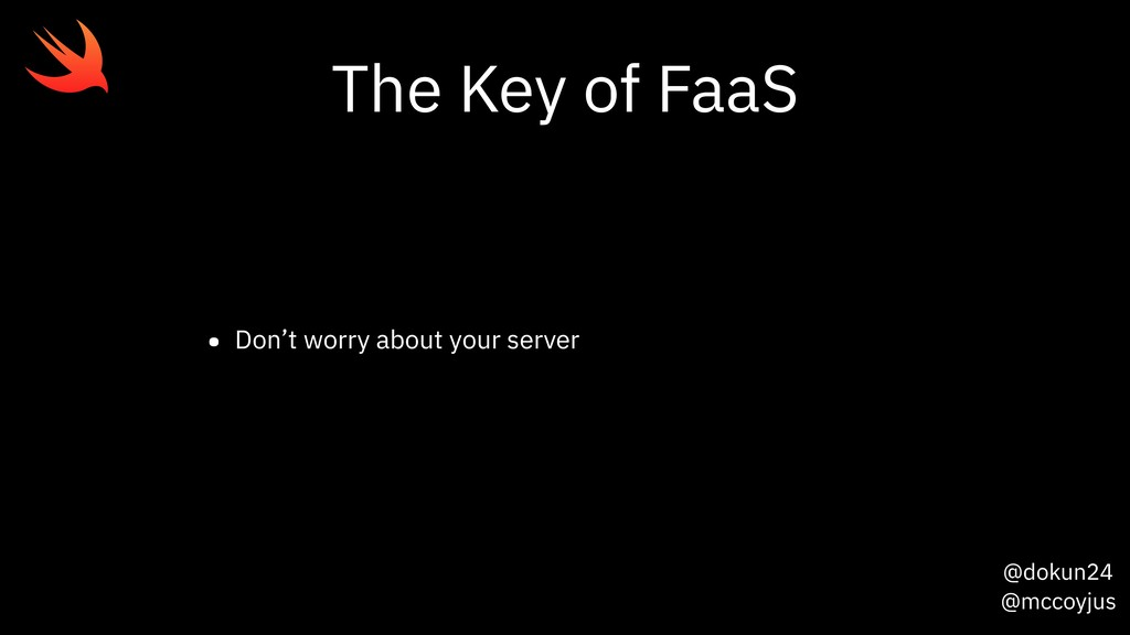 @dokun24 @mccoyjus The Key of FaaS • Don't worr...
