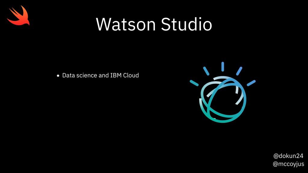@dokun24 @mccoyjus Watson Studio • Data science...