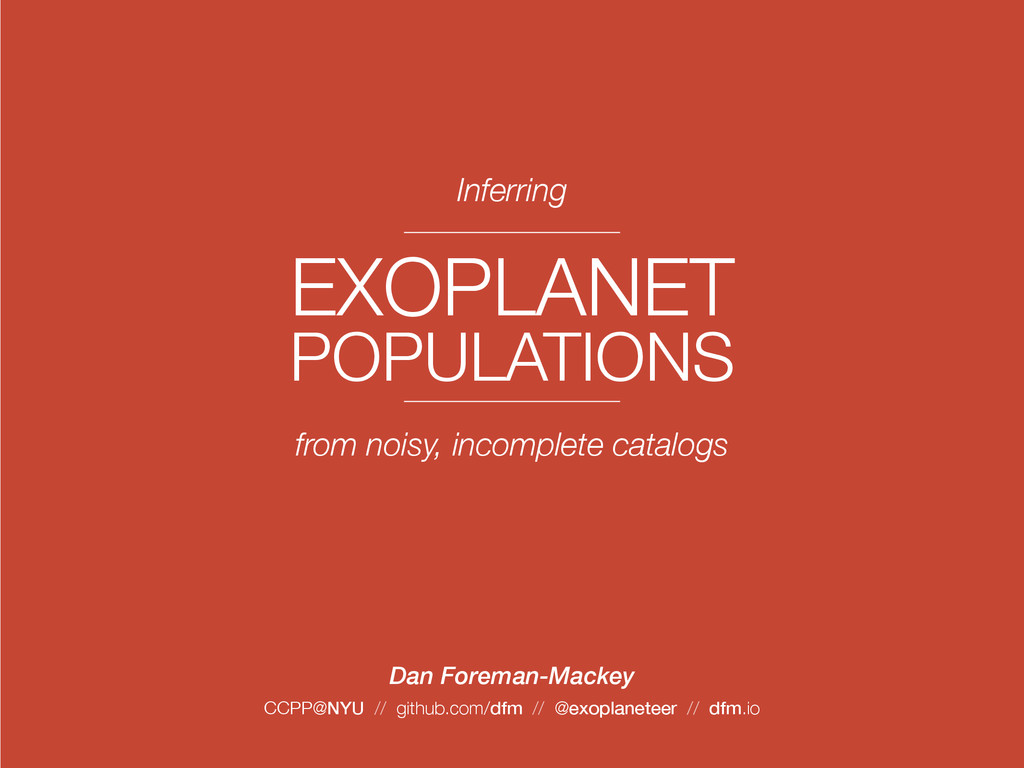 EXOPLANET POPULATIONS Inferring from noisy, inc...