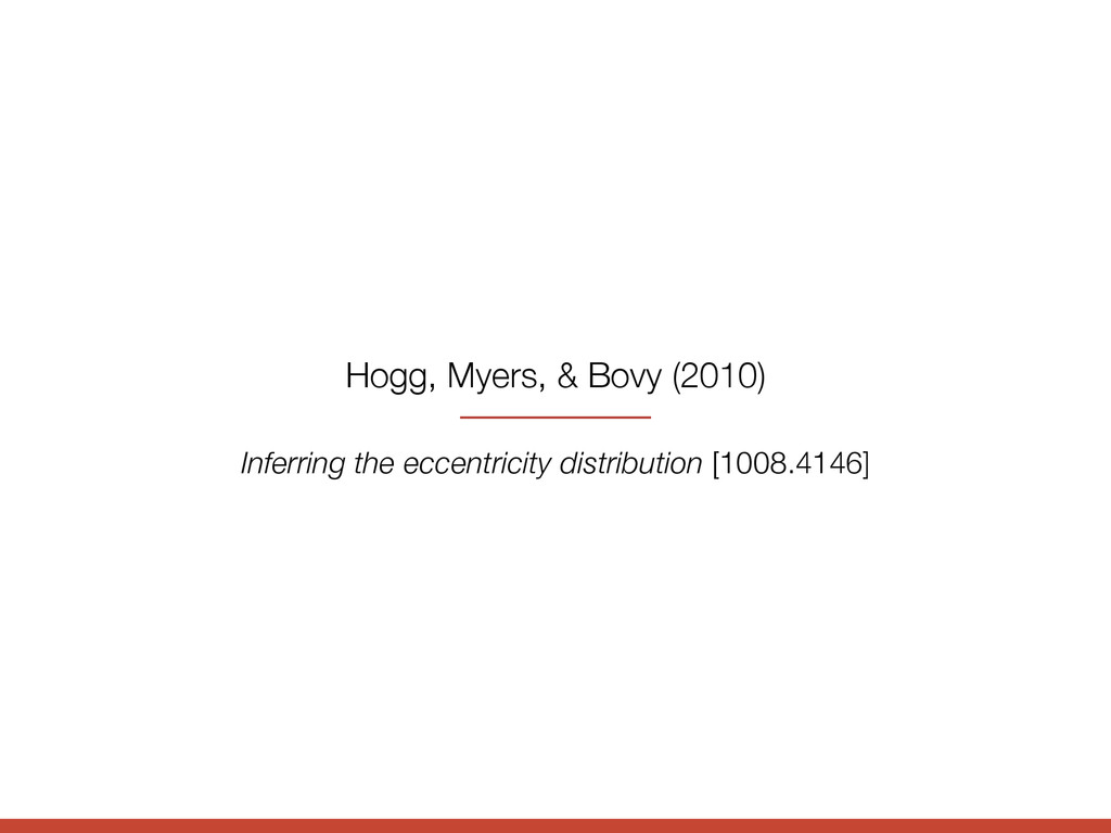 Hogg, Myers, & Bovy (2010) Inferring the eccent...