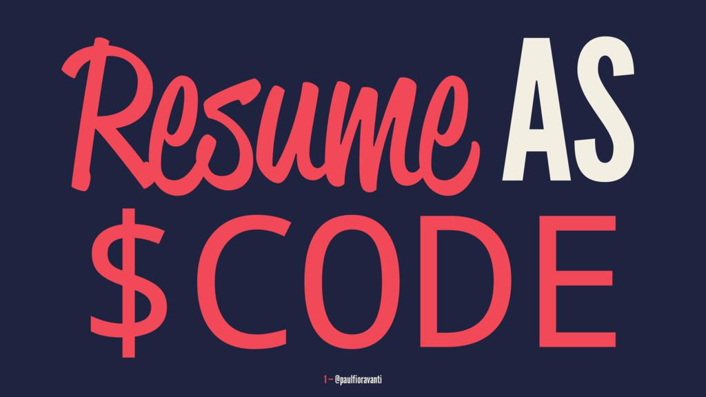 Resume AS $CODE 1 — @paulfioravanti