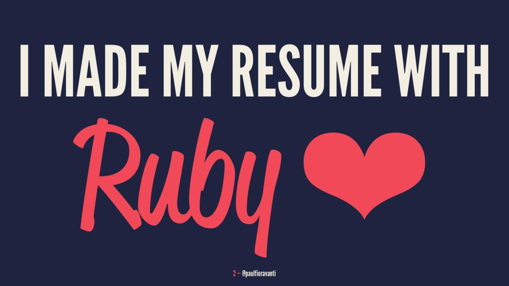 I MADE MY RESUME WITH Ruby ❤ 2 — @paulfioravanti
