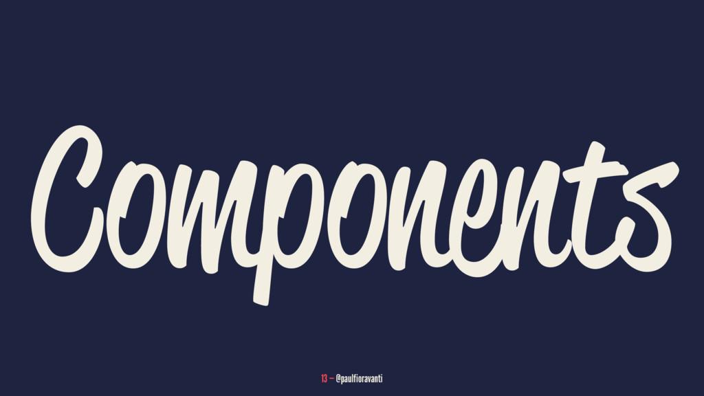 Components 13 — @paulfioravanti