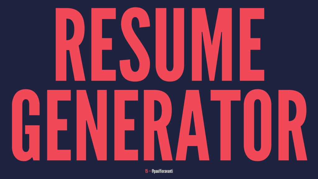 RESUME GENERATOR 15 — @paulfioravanti
