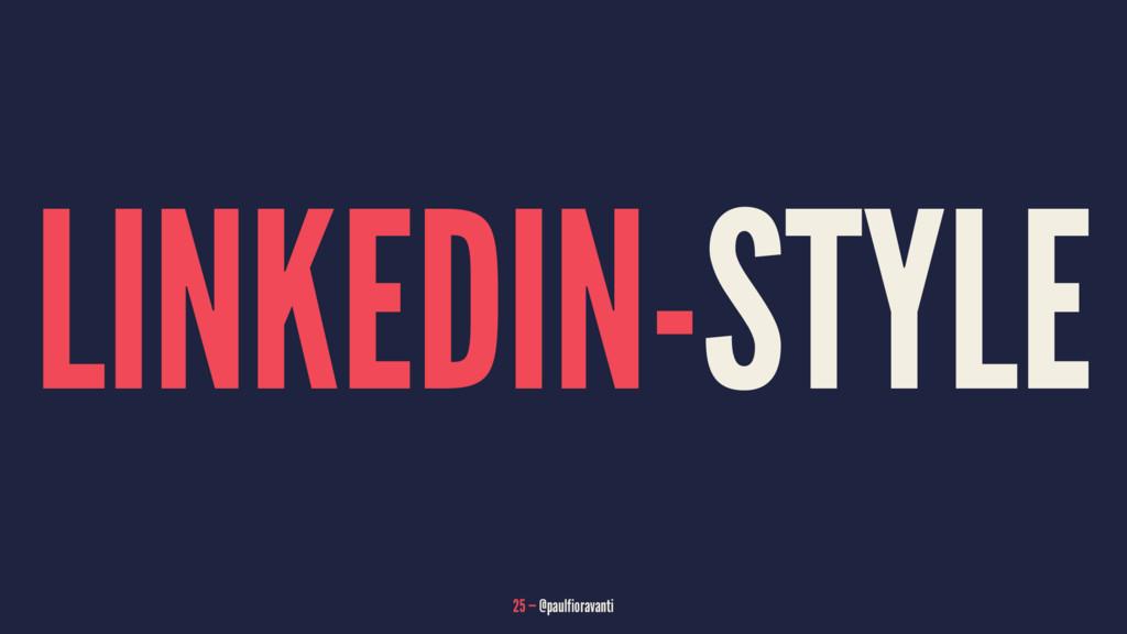LINKEDIN-STYLE 25 — @paulfioravanti