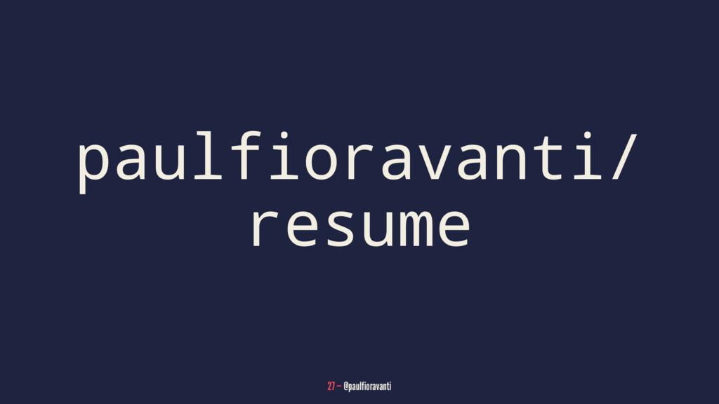 paulfioravanti/ resume 27 — @paulfioravanti