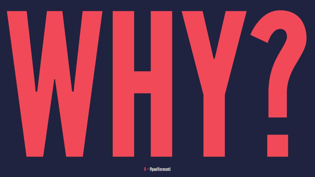 WHY? 6 — @paulfioravanti