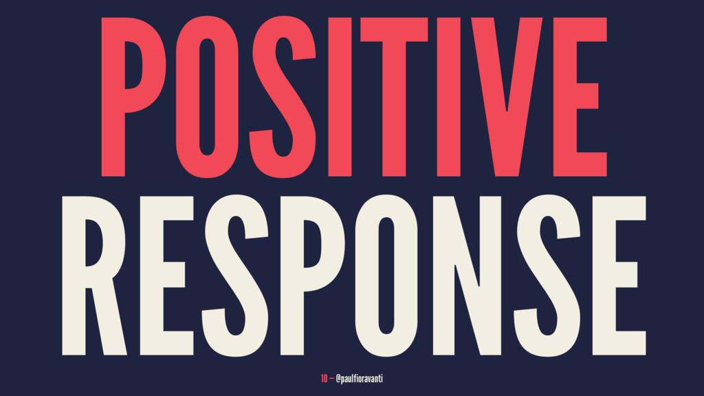 POSITIVE RESPONSE 10 — @paulfioravanti
