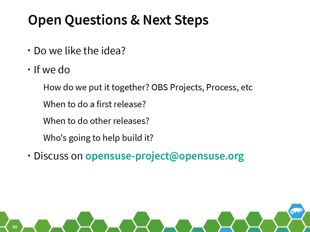 40 Open Questions & Next Steps • Do we like the...