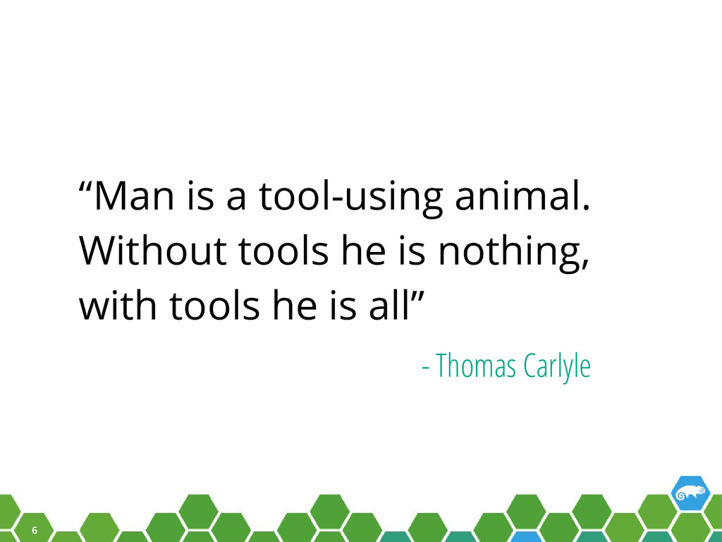 """6 """"Man is a tool-using animal. Without tools he..."""