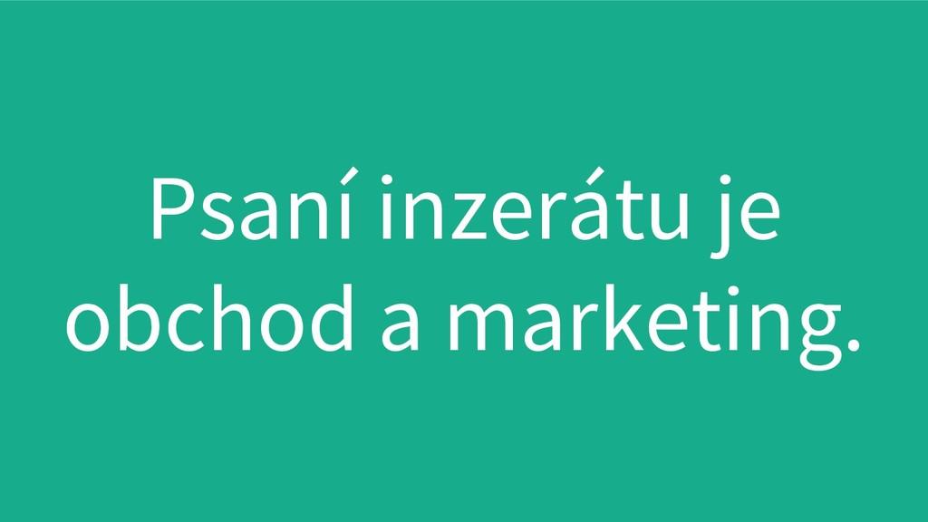 Psaní inzerátu je obchod a marketing.
