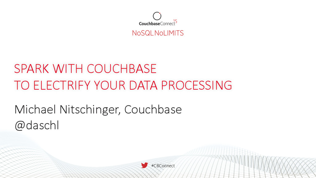 SPARK  WITH  COUCHBASE   TO  ELECTRIFY  YOUR  D...