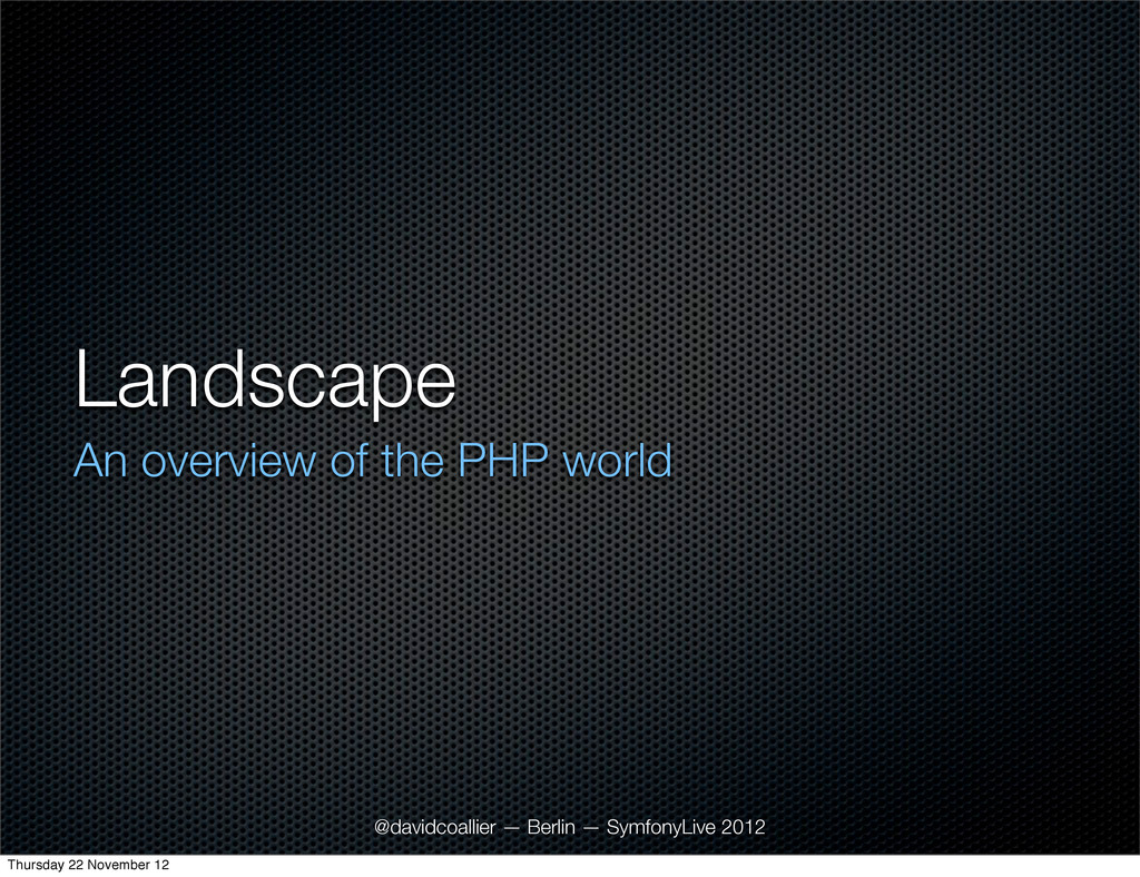 Landscape An overview of the PHP world @davidco...