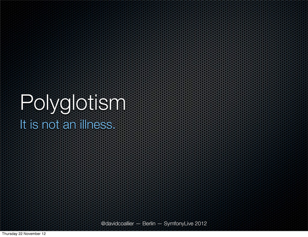 Polyglotism It is not an illness. @davidcoallie...