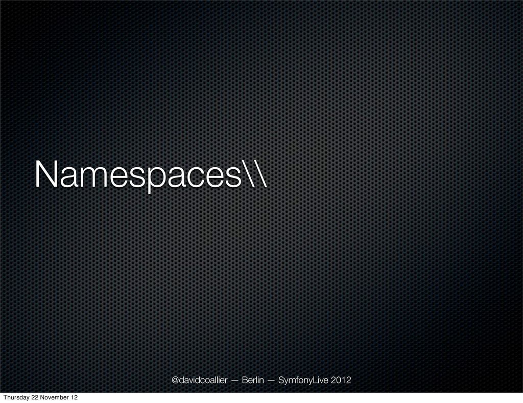 Namespaces\\ @davidcoallier — Berlin — SymfonyL...