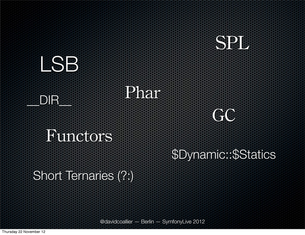 LSB GC Functors Phar $Dynamic::$Statics SPL Sho...