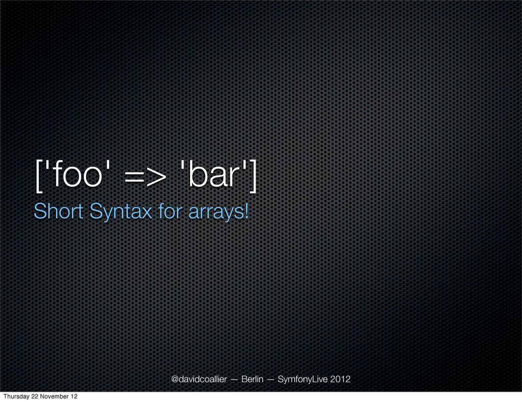 ['foo' => 'bar'] Short Syntax for arrays! @davi...
