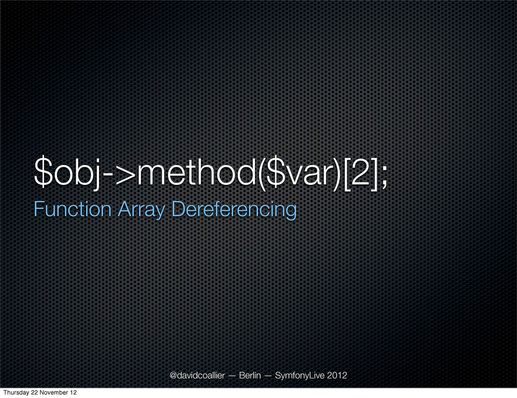 $obj->method($var)[2]; Function Array Dereferen...