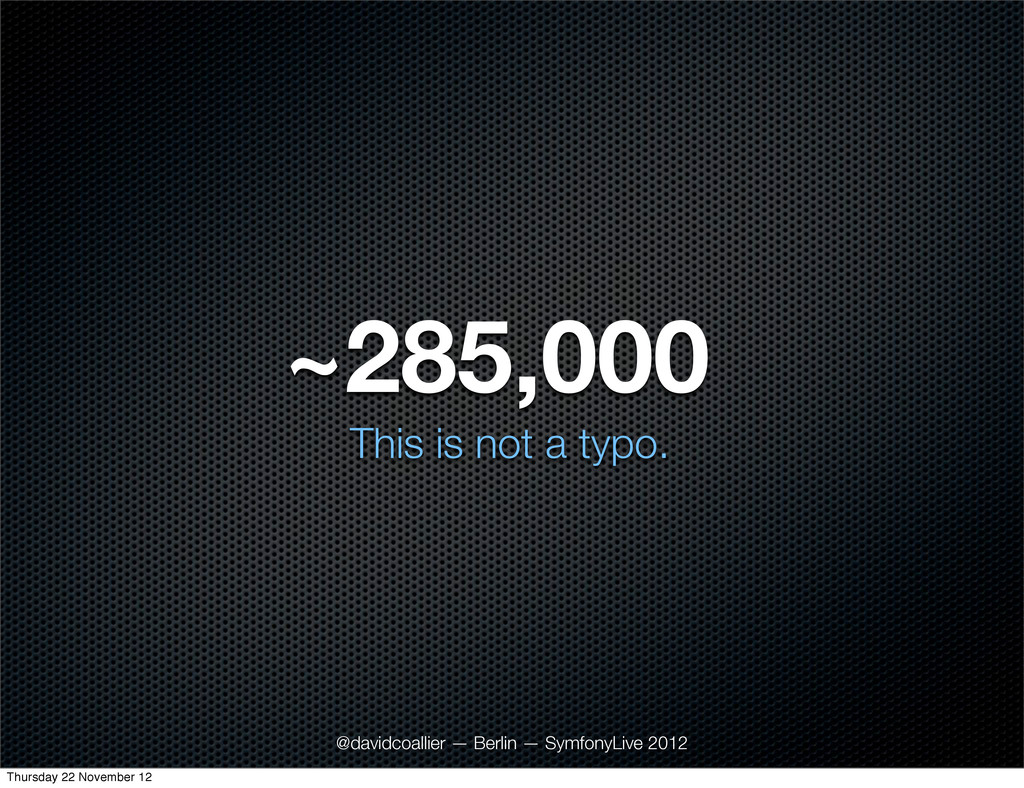 ~285,000 @davidcoallier — Berlin — SymfonyLive ...