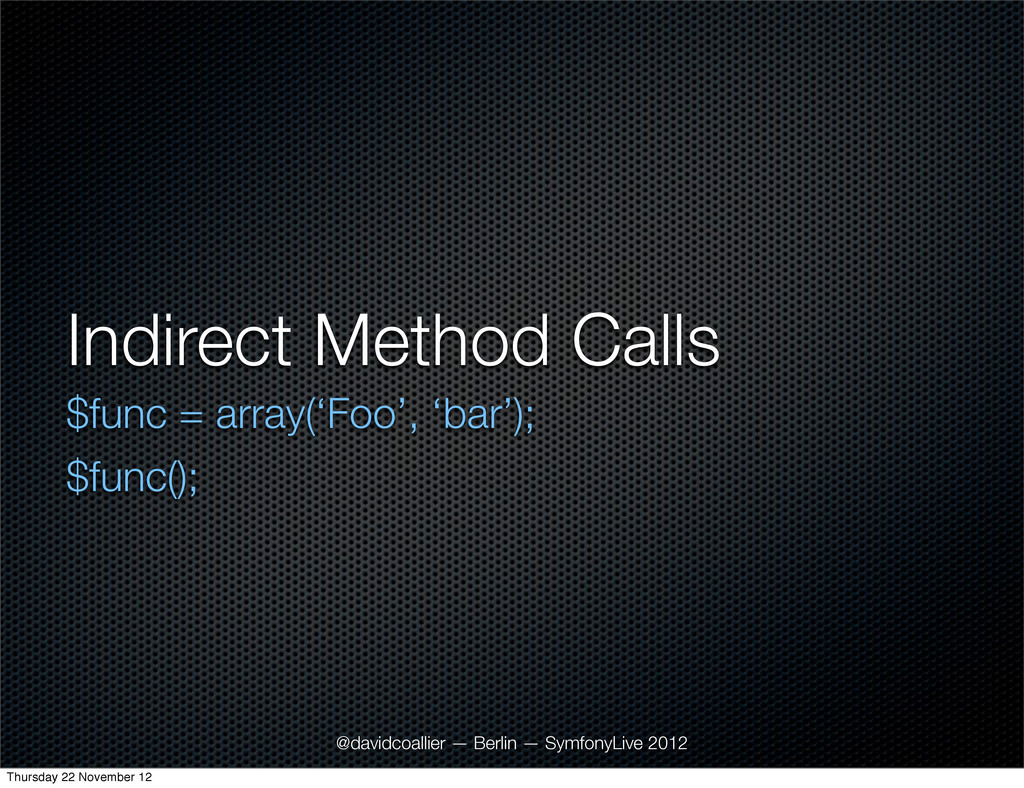 Indirect Method Calls $func = array('Foo', 'bar...