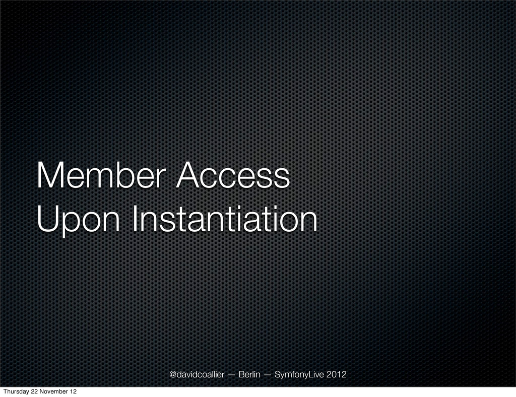 Member Access Upon Instantiation @davidcoallier...