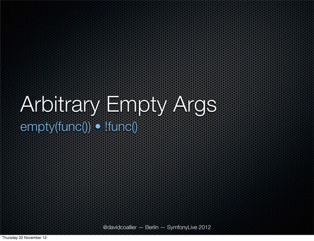 Arbitrary Empty Args empty(func()) • !func() @d...