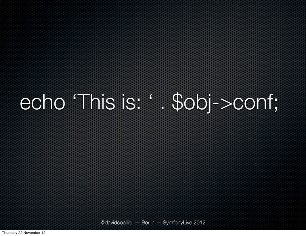 echo 'This is: ' . $obj->conf; @davidcoallier —...