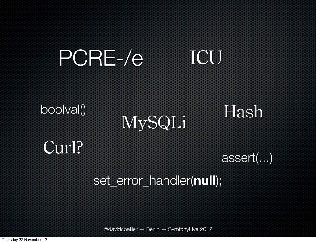 PCRE-/e Hash Curl? MySQLi assert(...) ICU set_e...