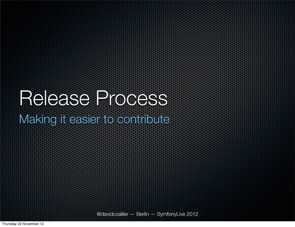 Release Process Making it easier to contribute ...