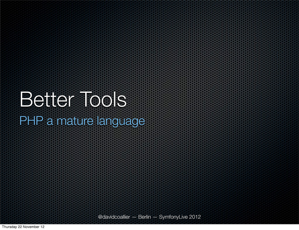 Better Tools PHP a mature language @davidcoalli...