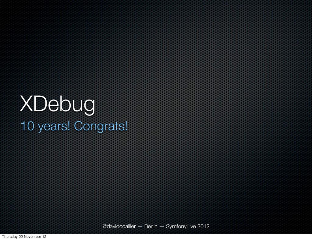 XDebug 10 years! Congrats! @davidcoallier — Ber...