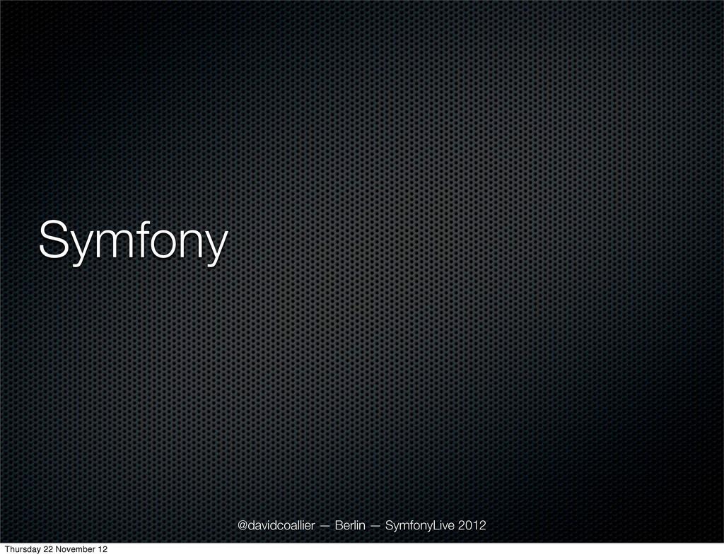 Symfony @davidcoallier — Berlin — SymfonyLive 2...