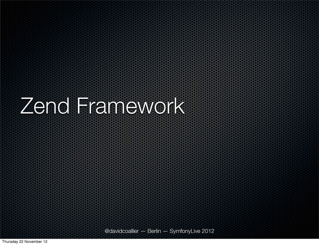 Zend Framework @davidcoallier — Berlin — Symfon...