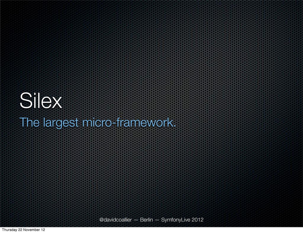 Silex The largest micro-framework. @davidcoalli...