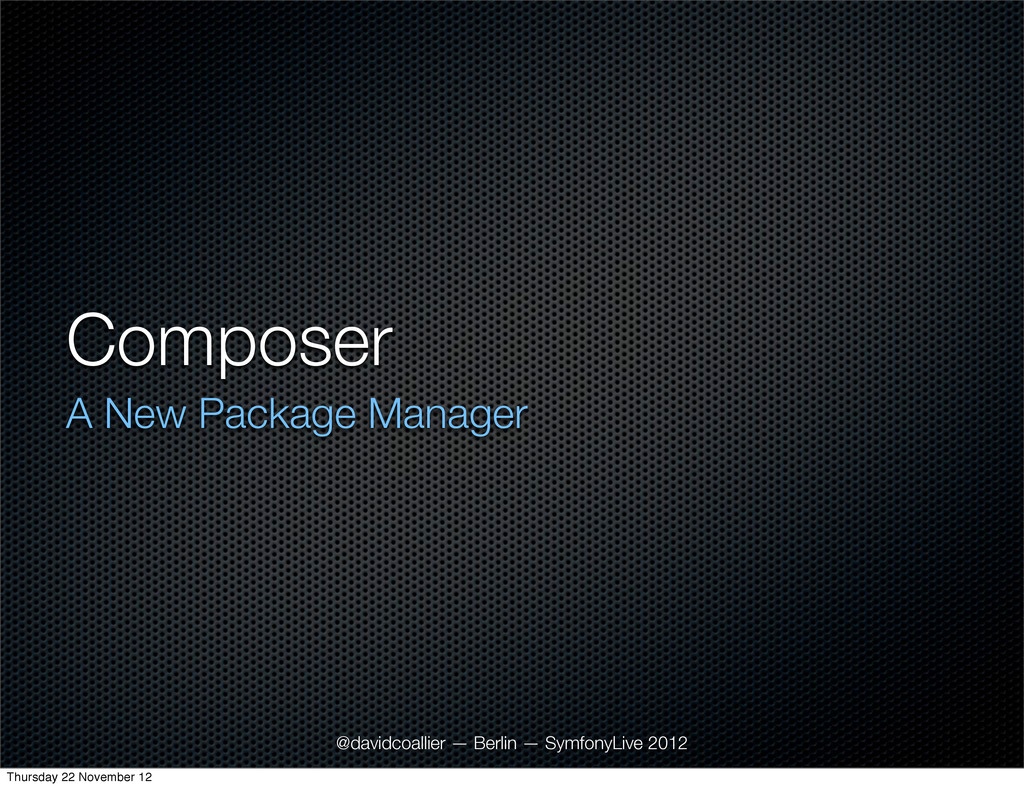 Composer A New Package Manager @davidcoallier —...
